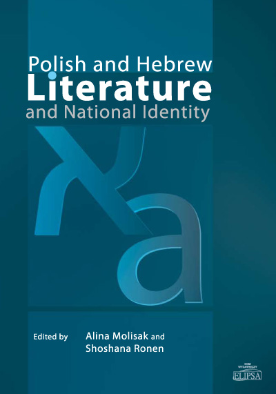 Polish and Hebrew Literature and National Identity, red. Alina Molisak, Shoshana Ronen, Elipsa, Warszawa 2010